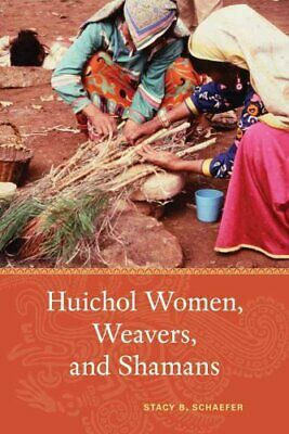 Huichol Women, Weavers, and Shamans by Stacy B. Schaefer (Paperback, 2015)