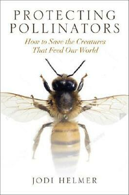 Protecting Pollinators by Jodi Helmer (author)