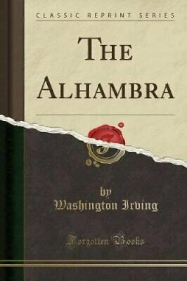 The Alhambra (Classic Reprint) by Washington Irving 9780282487478 | Brand New