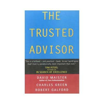The Trusted Advisor by David H Maister, Robert M Galford, Charles H Green