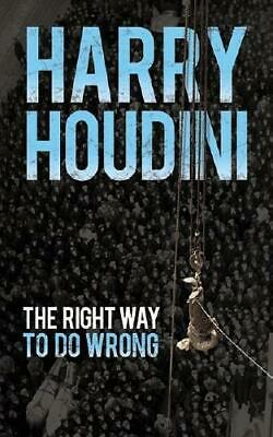 The Right Way to Do Wrong by Harry Houdini (author)
