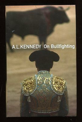 A.L. Kennedy - On Bullfighting; SIGNED 1st/1st