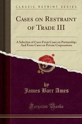 Cases on Restraint of Trade III A Selection of Cases from Cases... 9781527875326