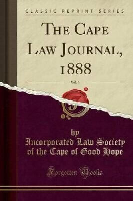 The Cape Law Journal, 1888, Vol. 5 (Classic Reprint) 9781528411219 | Brand New