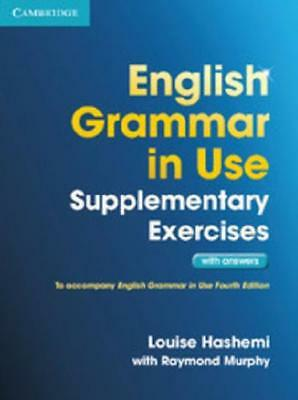 English Grammar in Use. Supplementary Exercises by Louise Hashemi, Raymond Mu...