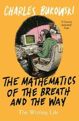 The Mathematics of the Breath and the Way by Charles Bukowski (author)