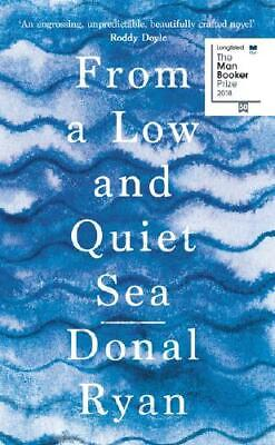 From a Low and Quiet Sea by Donal Ryan (author)