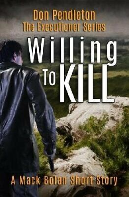 Willing to Kill, the Executioner Mack Bolan Short Story 9781731456533