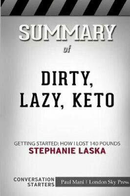 Summary of Dirty, Lazy, Keto Getting Started: How I Lost 140 Po... 9780368430015