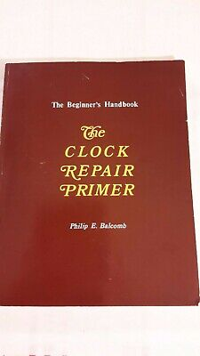 THE CLOCK REPAIR PRIMER The Beginner's Handbook Balcomb