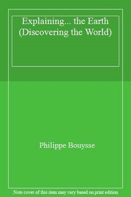 Explaining... the Earth (Discovering the World)-Philippe Bouysse