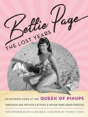 Bettie Page, the Lost Years by Tori Rodriguez (author), Bettie Page (author),...