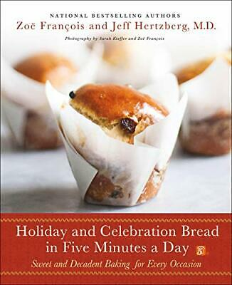 Holiday and Celebration Bread in Five Minutes a Day: Sweet and Decadent Baking f