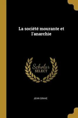La Societe Mourante Et l'Anarchie by Jean Grave 9780274505814 | Brand New