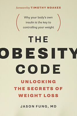 The Obesity Code : Unlocking the Secrets of Weight Loss by Jason Fung (2016, Pap