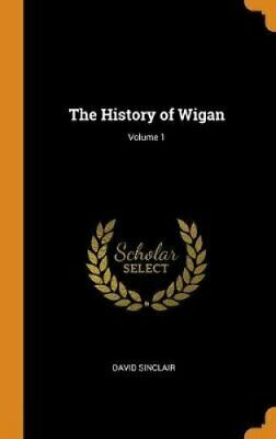 The History of Wigan; Volume 1 by David Sinclair 9780341696049 | Brand New