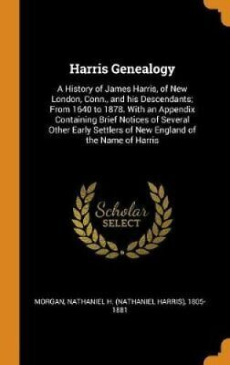 Harris Genealogy A History of James Harris, of New London, Conn... 9780343109882