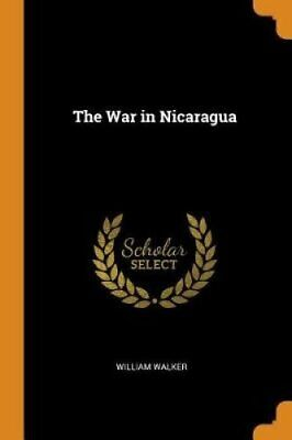 The War in Nicaragua by William Walker 9780344388477 | Brand New