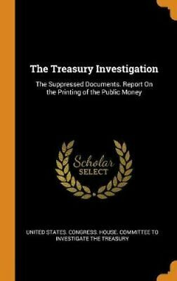 The Treasury Investigation The Suppressed Documents. Report on ... 9780344390128