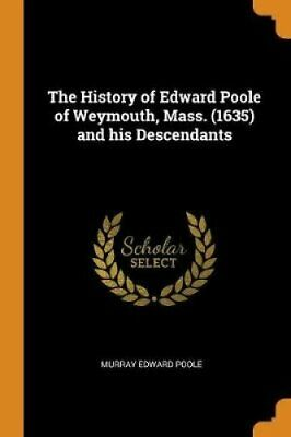 The History of Edward Poole of Weymouth, Mass. (1635) and His D... 9780353026599