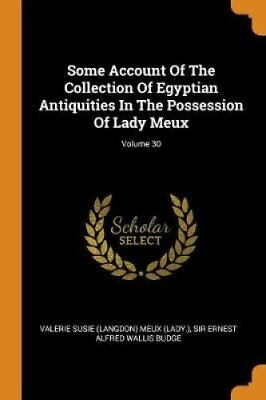 Some Account of the Collection of Egyptian Antiquities in the P... 9780353189324