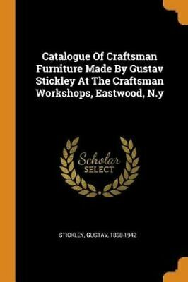 Catalogue of Craftsman Furniture Made by Gustav Stickley at the... 9780353397064