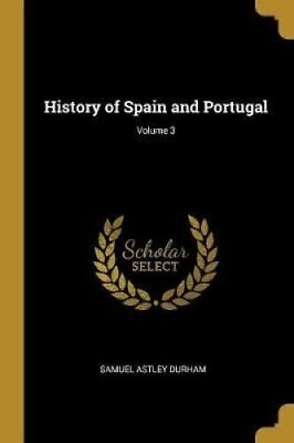 History of Spain and Portugal; Volume 3 by Samuel Astley Durham 9780353930391