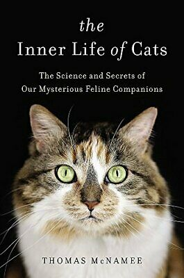 The Inner Life of Cats: The Science and Secrets of Our Mysterious Feline Compani
