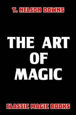 The Art of Magic by T Nelson Downs 9780464786351 | Brand New | Free UK Shipping