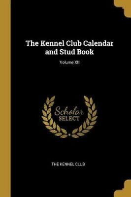 The Kennel Club Calendar and Stud Book; Volume XII 9780469385498 | Brand New