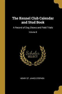 The Kennel Club Calendar and Stud Book A Record of Dog Shows an... 9780469613713