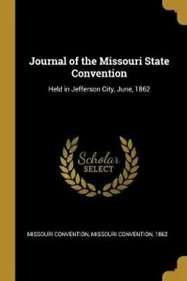 Journal of the Missouri State Convention Held in Jefferson City... 9780526238484