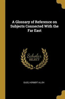 A Glossary of Reference on Subjects Connected with the Far East 9780526409037