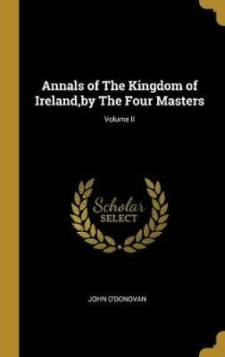 Annals of the Kingdom of Ireland, by the Four Masters; Volume II 9780530582849