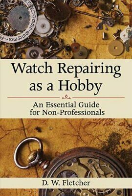 Watch Repairing as a Hobby An Essential Guide for Non-Professio... 9781616086459