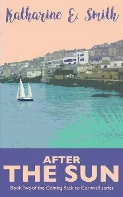 After the Sun Book Two of the Coming Back to Cornwall Series 9781999702793