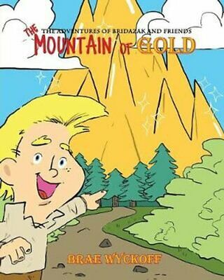The Mountain of Gold The Adventures of Bridazak and Friends 9780999789049