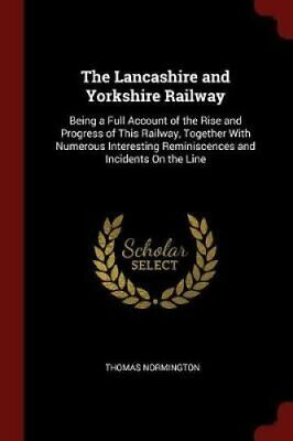 The Lancashire and Yorkshire Railway Being a Full Account of th... 9781375629478