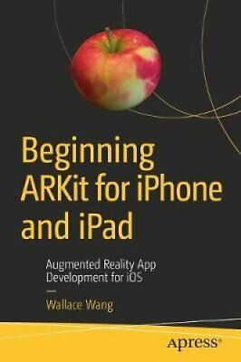 Beginning ARKit for iPhone and iPad Augmented Reality App Devel... 9781484241011