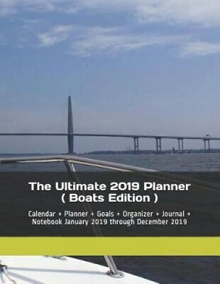The Ultimate 2019 Planner ( Boats Edition ) Calendar + Planner ... 9781790133185
