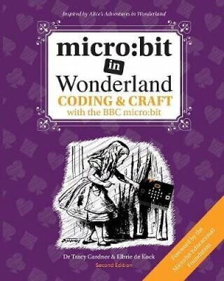 micro:bit in Wonderland Coding & Craft with the BBC microbit 9781999787929