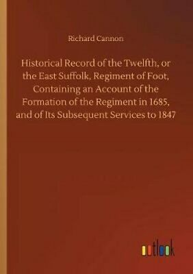 Historical Record of the Twelfth, or the East Suffolk, Regiment... 9783734044946