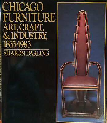 Chicago Furniture: Art, Craft & Industry 1833-1983, by Sharon Darling