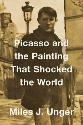 Picasso and the Painting That Shocked the World by Miles Unger (author)