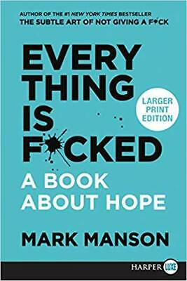 Everything Is F*cked: A Book About Hope  by Mark Manson PAPERBACK LARGE PRINT