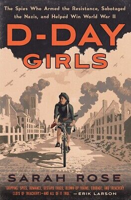D-Day Girls: The Spies Who Armed the Resistance, Helped Win World War II