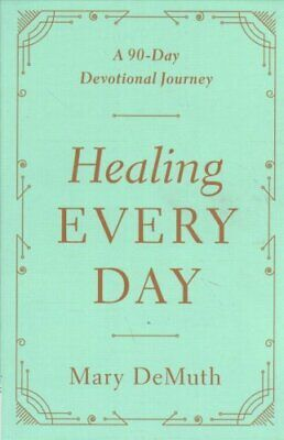 Healing Every Day A 90-Day Devotional Journey by Mary E. DeMuth 9780736976510