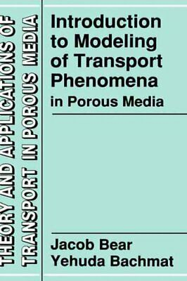 Introduction to Modeling of Transport Phenomena in Porous Media by Jacob...