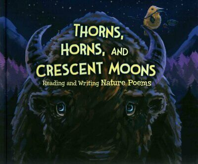Thorns, Horns, and Crescent Moons: Reading and Writing Nature Poems by...