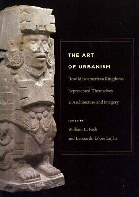 The Art of Urbanism: How Mesoamerican Kingdoms Represented Themselves in...